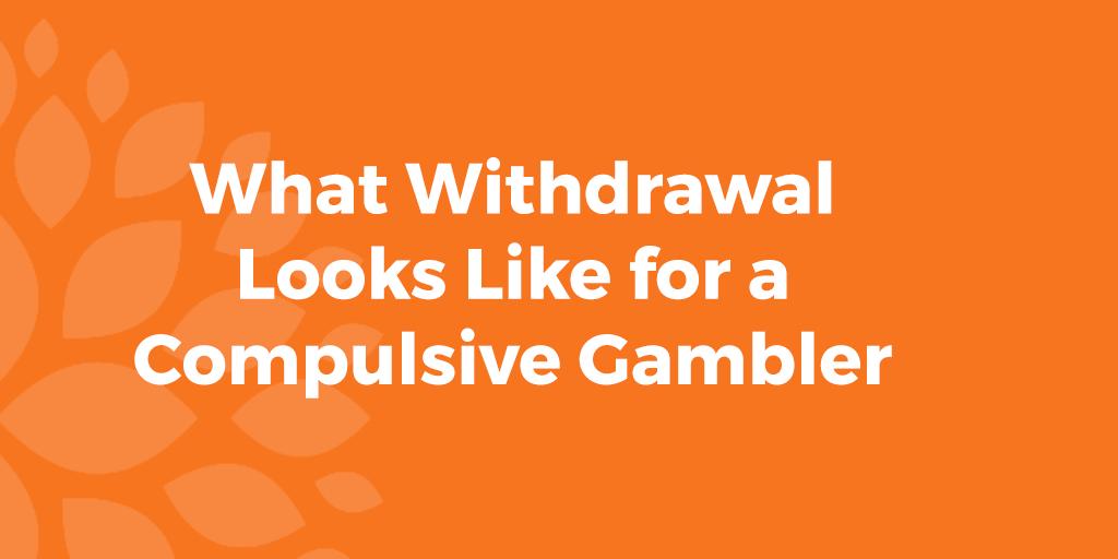 What gambling addiction withdrawal looks like
