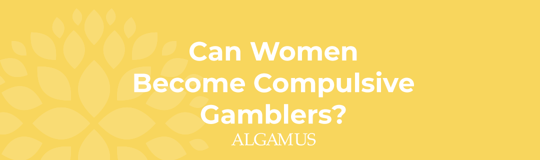 Can Women Become Compulsive Gamblers?