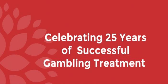 Celebrating 25 Years of Successful Gambling Treatment