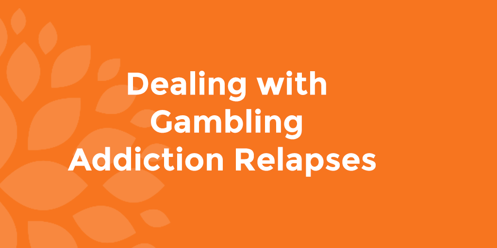 Dealing with Gambling Addiction Relapses