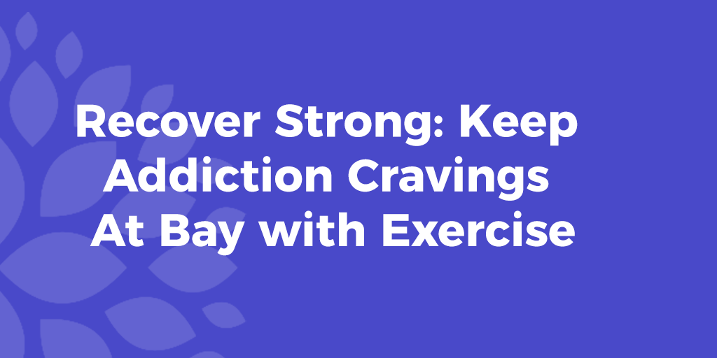 Exercise-Keeps-Addiction-cravings-Bay