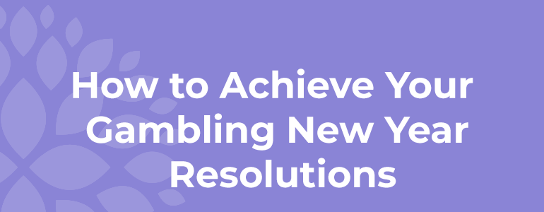 How to Achieve Your Gambling New Year Resolutions