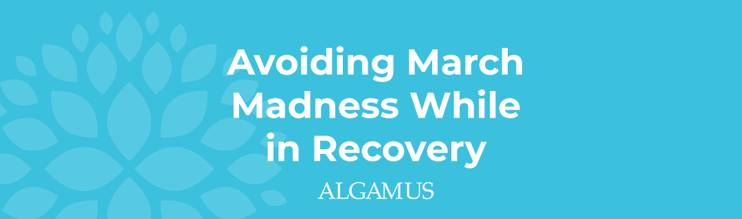 How to Avoid the Temptation of March Madness While in Recovery