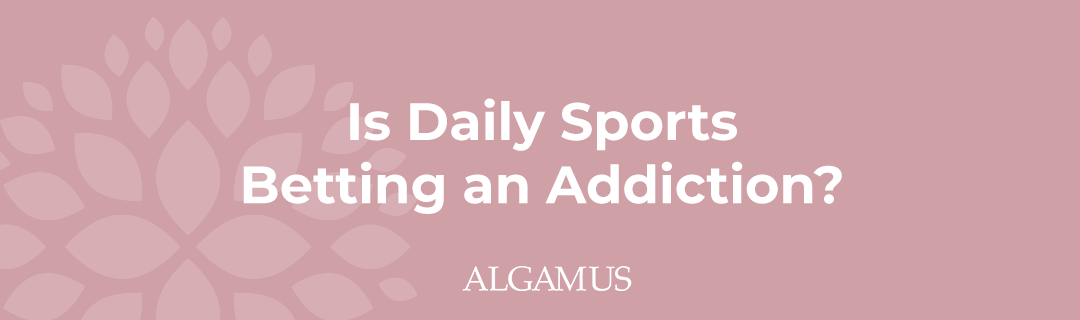 Is Daily Sports Betting an Addiction?
