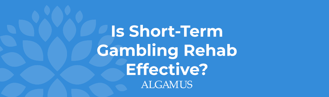 Is Short-Term Gambling Rehab Effective?