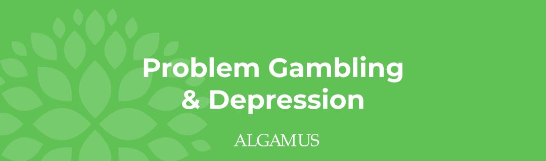 Problem Gambling & Depression