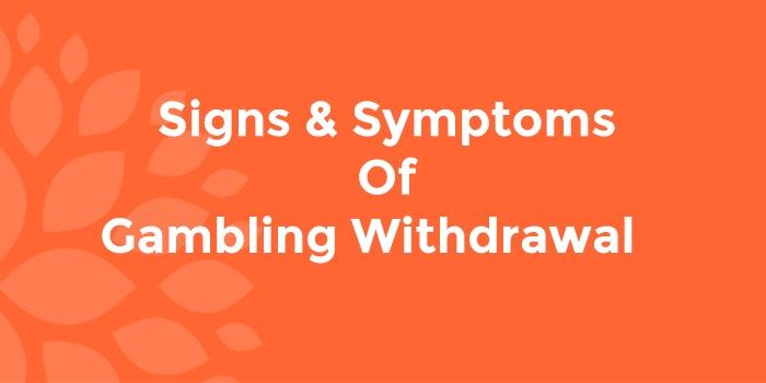 Signs & Symptoms of Gambling Withdrawal
