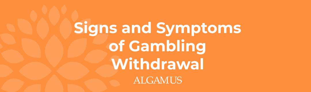 Signs and Symptoms of Gambling Withdrawal