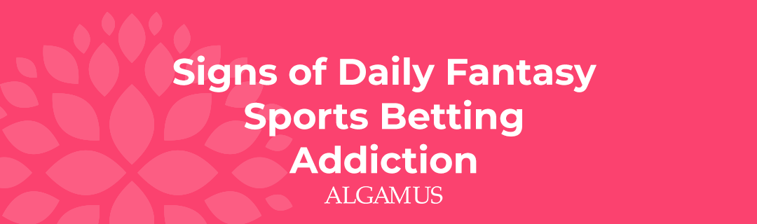 Signs of Daily Fantasy Sports Betting Addiction