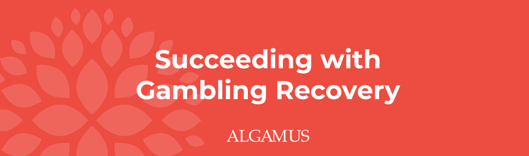 Succeeding with Gambling Recovery