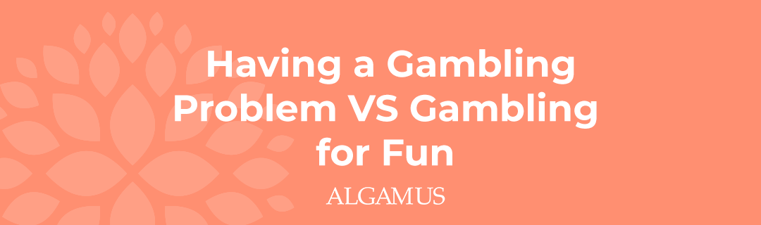 The Difference Between a Gambling Problem and Gambling for Fun