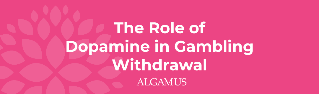 The Role of Dopamine in Gambling Withdrawal