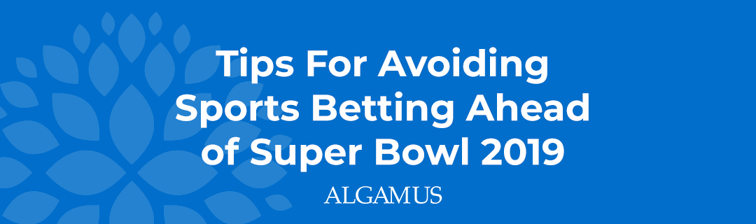 Tips For Avoiding Sports Betting Ahead of Super Bowl 2019-2