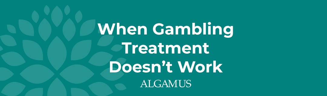 When Gambling Treatment Doesn't Work