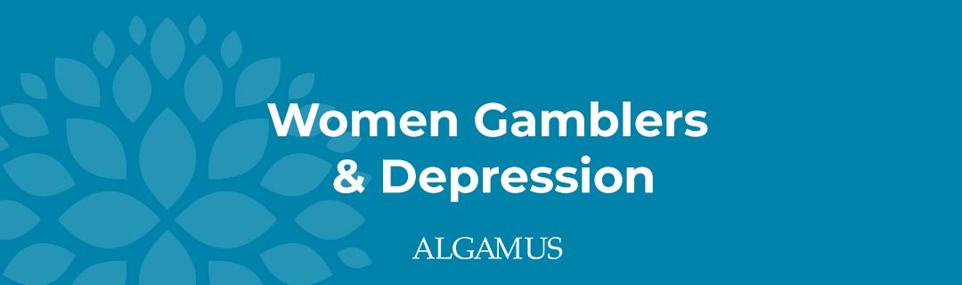 Women Gamblers & Depression