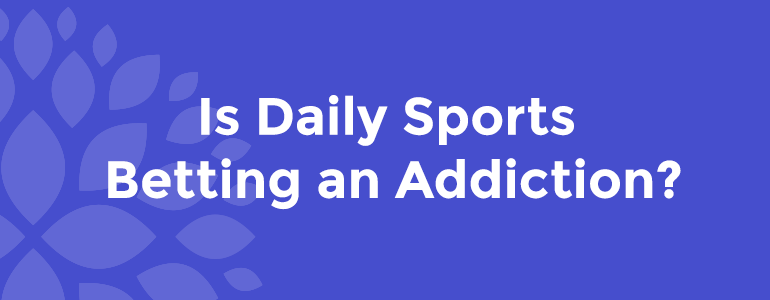 is-daily-sports-betting-an-addiction.png