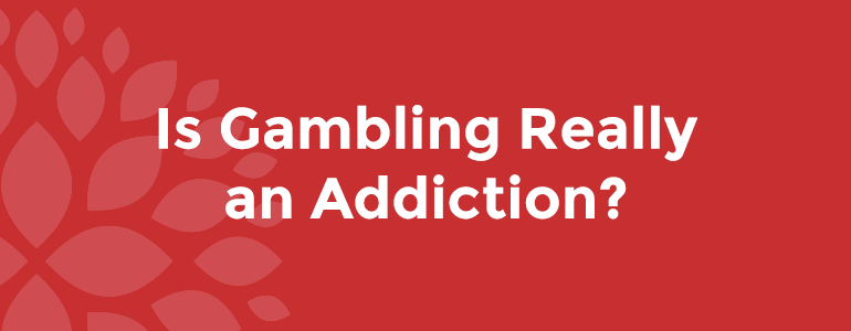 Is Gambling Really an Addiction