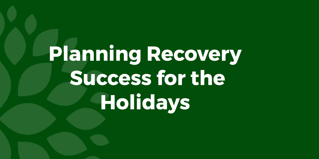 Planning Recovery Success for the Holidays