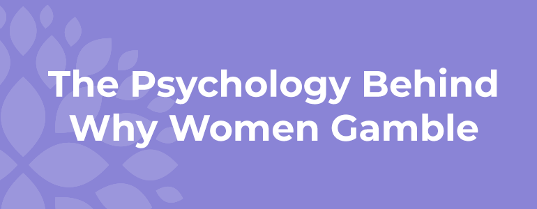 the-psychology-behind-why-women-gamble